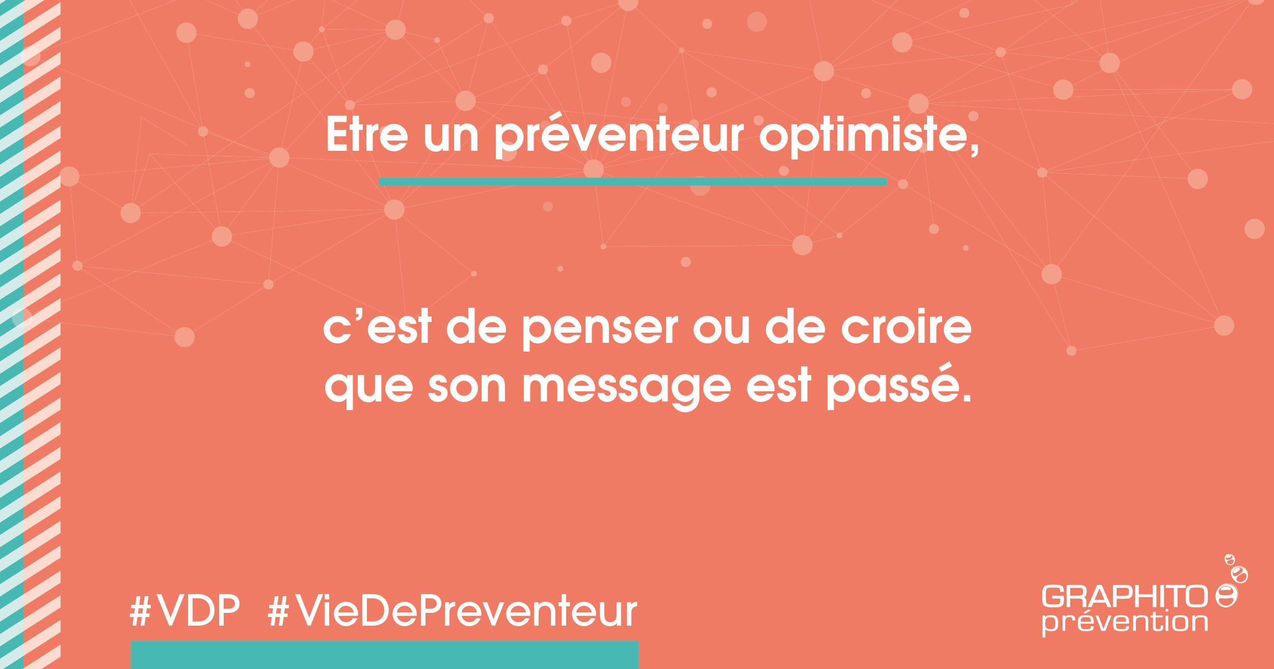 Etre un préventeur optimiste, c'est de penser ou de croire que son message est passé.