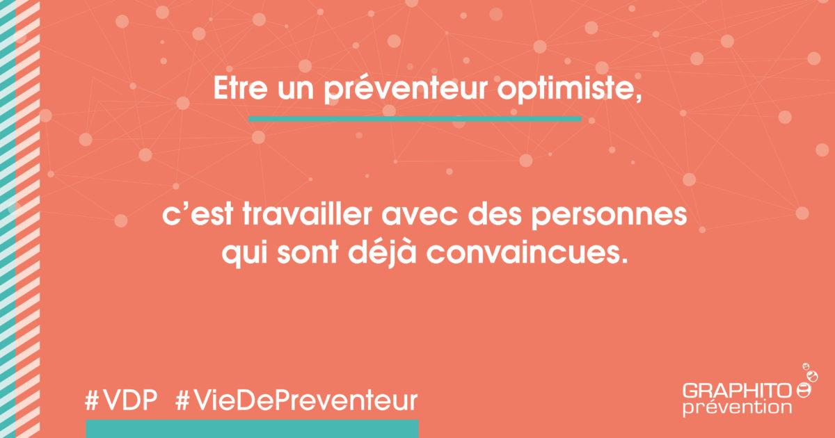 Etre un préventeur optimiste c'est travailler avec des personnes qui sont déjà convaincues