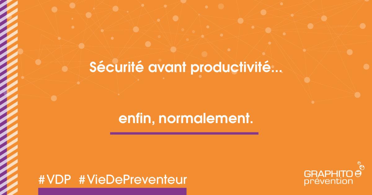 sécurité avant productivité, enfin normalement
