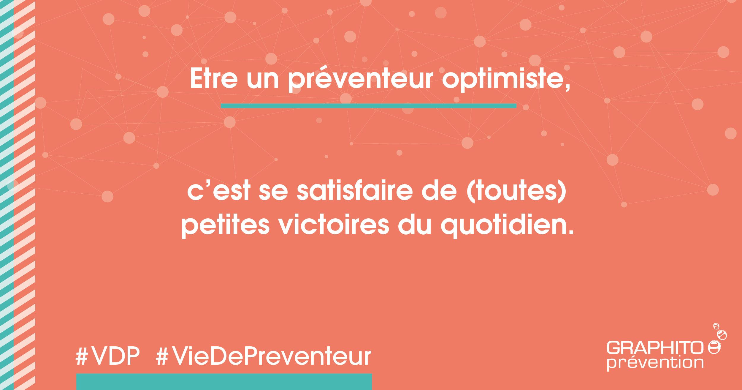 Etre un préventeur optimiste, c'est se satisfaire de (toutes) les petites victoires du quotidien
