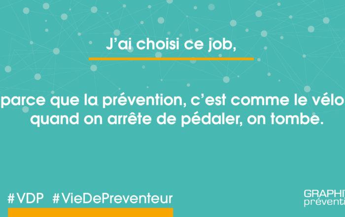 J'ai choisi ce job parce que la prévention, c'est comme le vélo, quand on arrête de pédaler, on tombe