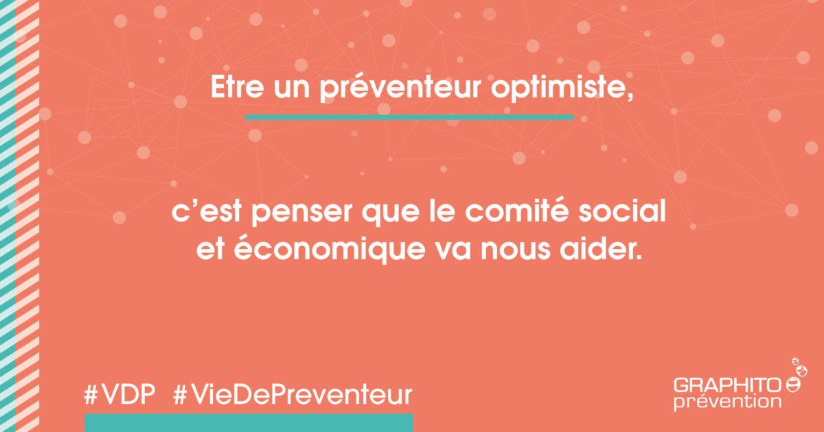 Etre un préventeur optimiste c'est penser que le comité social et économique va nous aider