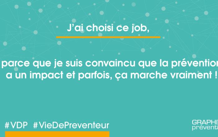J'ai choisi ce job parce je suis convaincu que la prévention a un impact et que parfois, ça marche vraiment