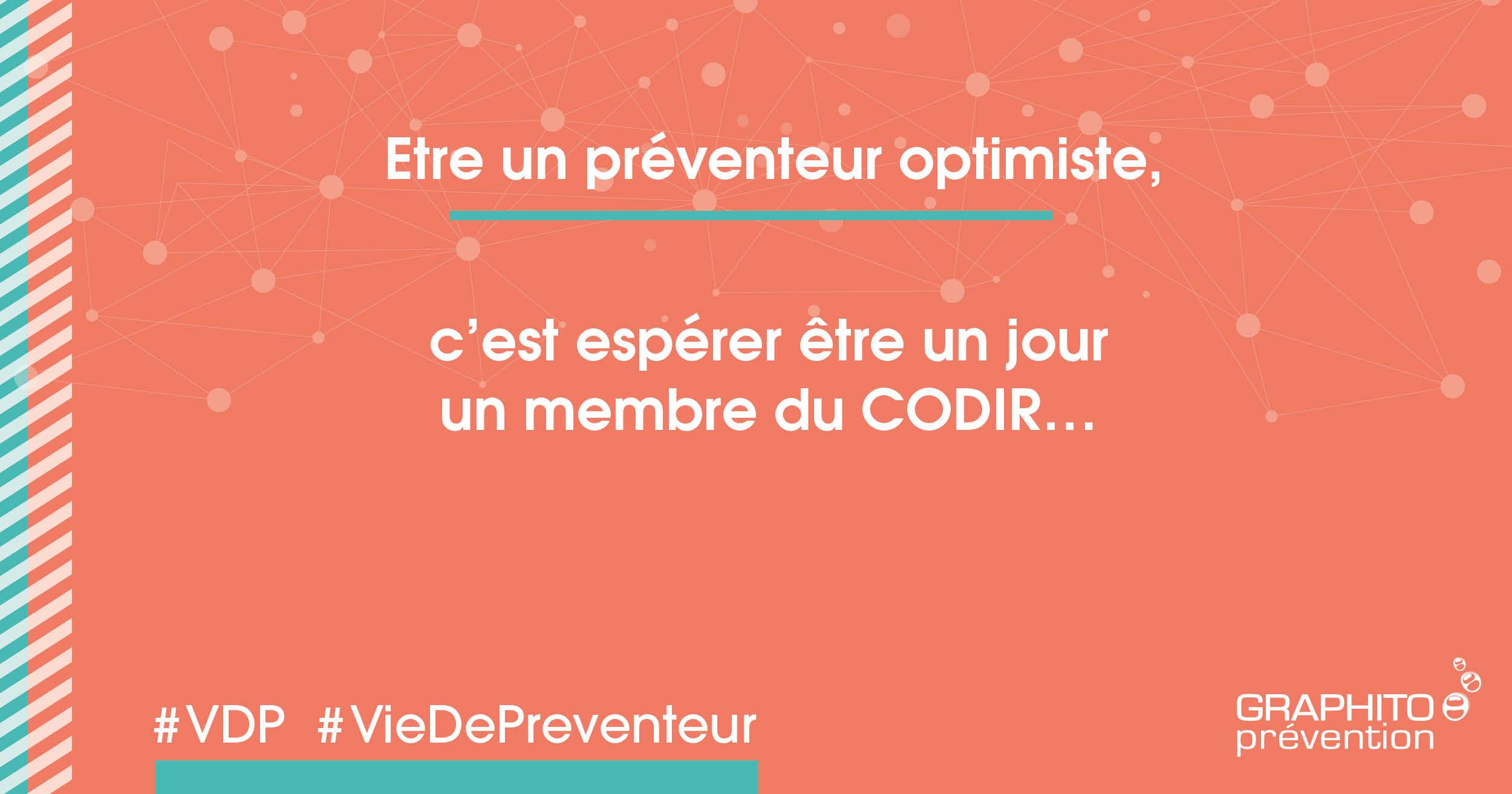 Être un préventeur optimiste, c'est espérer être un jour un membre du CODIR...