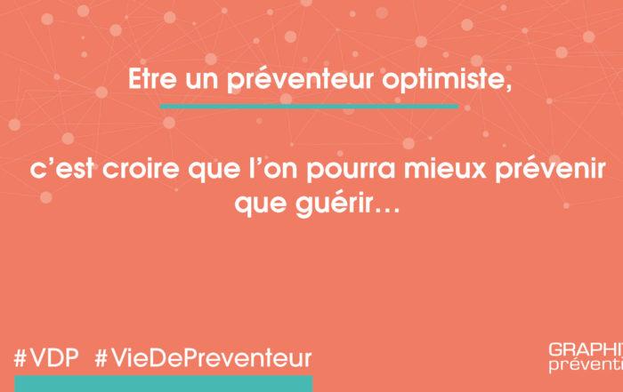 Être un préventeur optimiste, c'est penser qu'il vaut mieux prévenir que guérir
