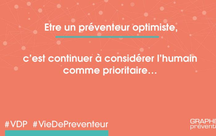 Être un préventeur optimiste, c'est continuer à considérer l'humain comme prioritaire.