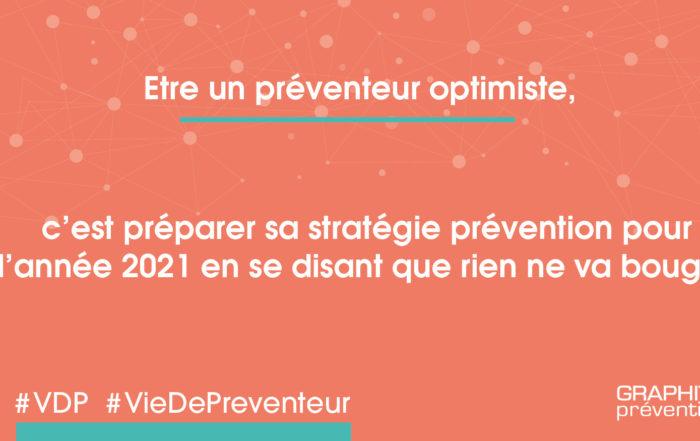 Etre un préventeur optimiste, c'est préparer sa stratégie prévention pour l'année 2021 en se disant que rien ne va bouger